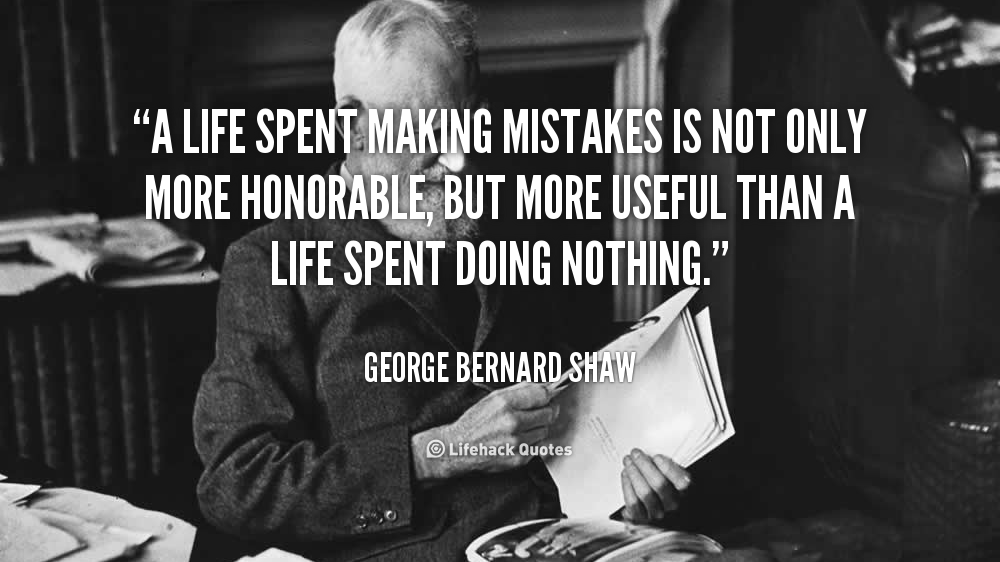 quote-George-Bernard-Shaw-a-life-spent-making-mistakes-is-not-503